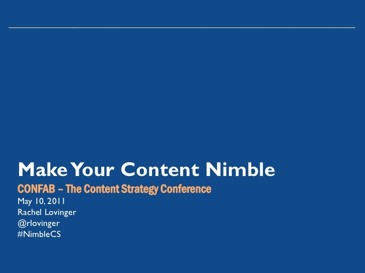 Make Your Content NimbleCONFAB – The Content Strategy ConferenceMay 10, 2011Rachel Lovinger@rlovinger#NimbleCS