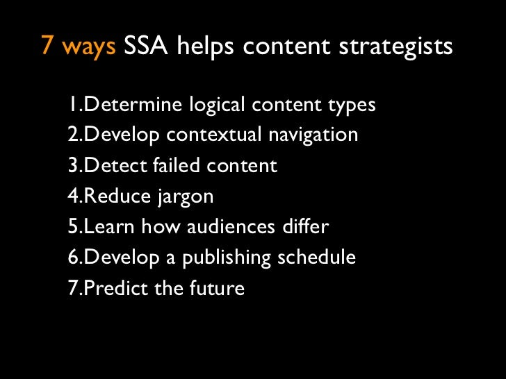 7 ways SSA helps content strategists  1.Determine logical content types  2.Develop contextual navigation  3.Detect failed ...