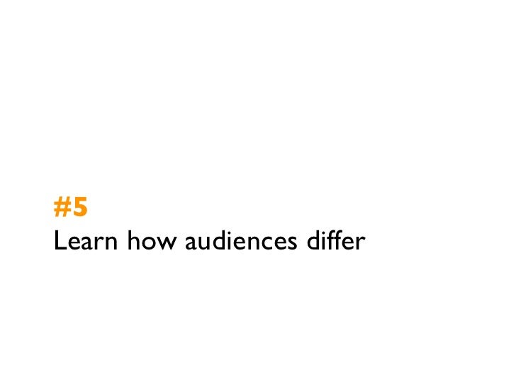 #5Learn how audiences differ