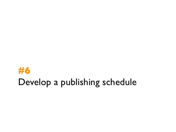 #6Develop a publishing schedule