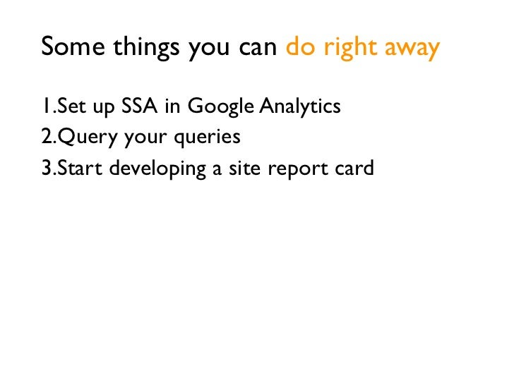 Use SSA to start work        SSA helps                        determine commonon a site report card    information needs
