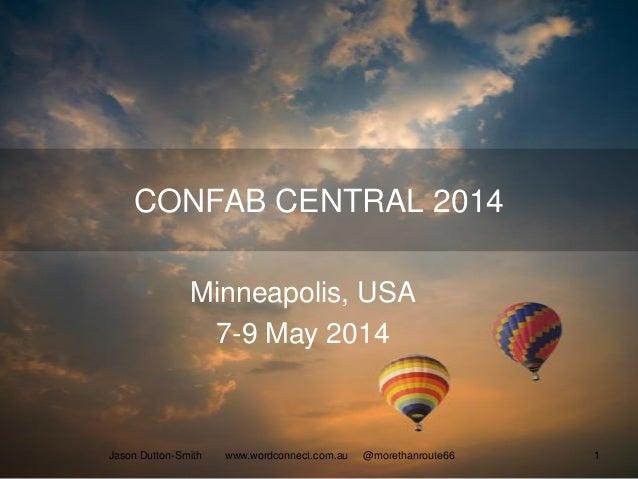 CONFAB CENTRAL 2014 Minneapolis, USA 7-9 May 2014 Jason Dutton-Smith www.wordconnect.com.au @morethanroute66 1