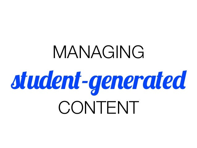 MANAGING  student-generated CONTENT
