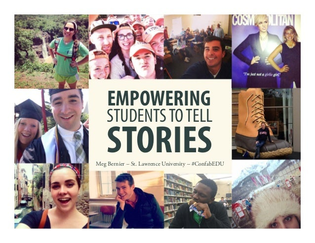 STORIES EMPOWERING STUDENTSTOTELL Meg Bernier – St. Lawrence University – #ConfabEDU