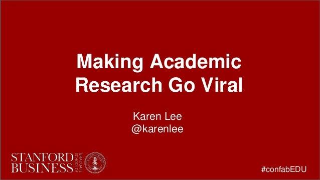 Making Academic Research Go Viral Karen Lee @karenlee #confabEDU