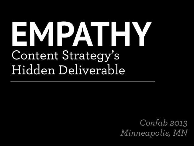 EMPATHYContent Strategy'sHidden DeliverableConfab 2013Minneapolis, MN
