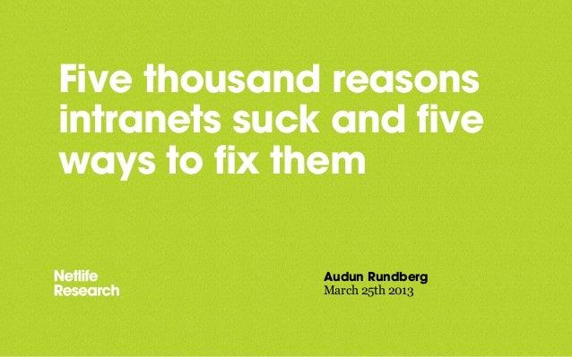 Five thousand reasonsintranets suck and fiveways to fix them              Audun Rundberg              March 25th 2013