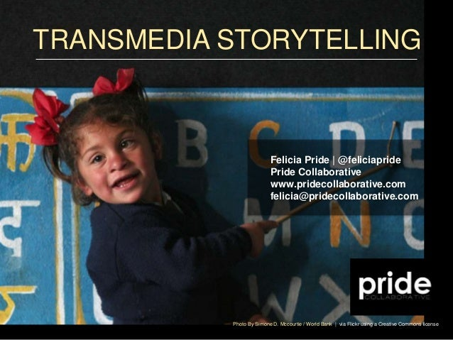 TRANSMEDIA STORYTELLING Photo By Simone D. Mccourtie / World Bank | via Flickr using a Creative Commons license Felicia Pr...