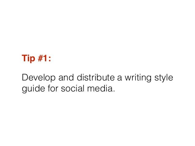 Tip #1:! Develop and distribute a writing style guide for social media.