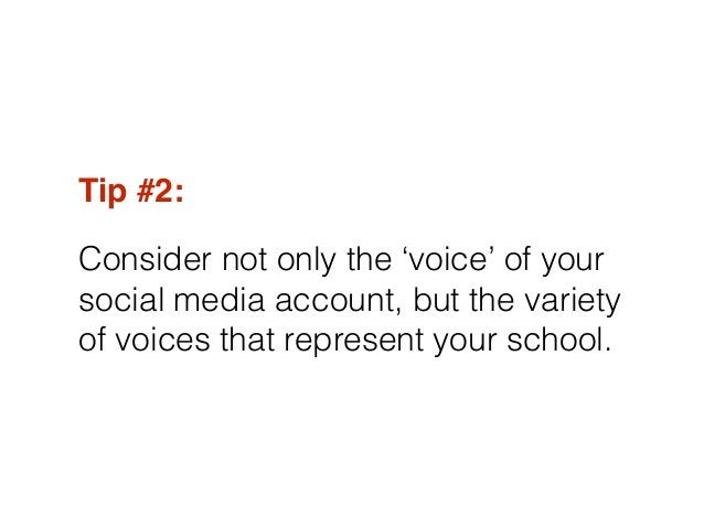 Tip #2:! Consider not only the 'voice' of your social media account, but the variety of voices that represent your school.