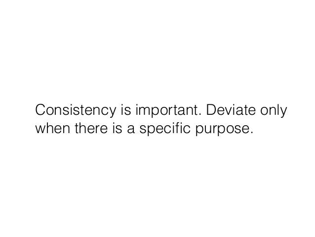 Consistency is important. Deviate only when there is a specific purpose.