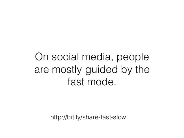 http://bit.ly/share-fast-slow On social media, people are mostly guided by the fast mode.