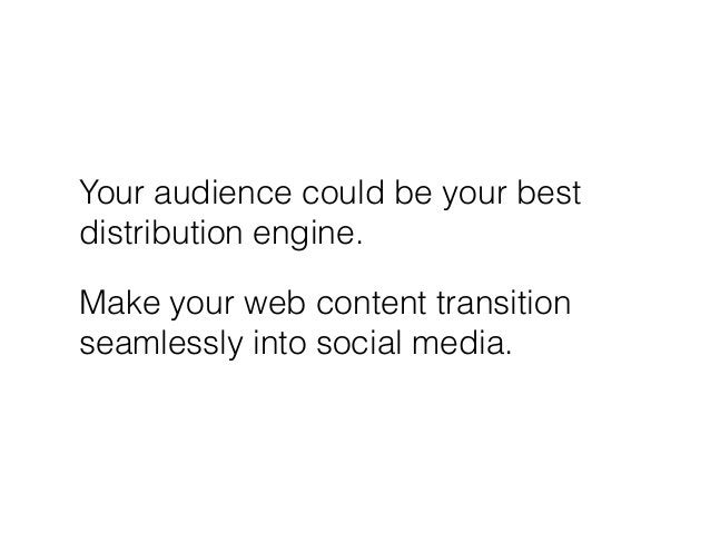 Your audience could be your best distribution engine. Make your web content transition seamlessly into social media.