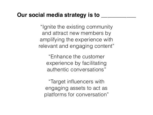 """Our social media strategy is to ___________ """"Enhance the customer experience by facilitating authentic conversations"""" """"Ign..."""