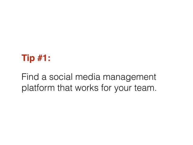 Tip #1:! Find a social media management platform that works for your team.