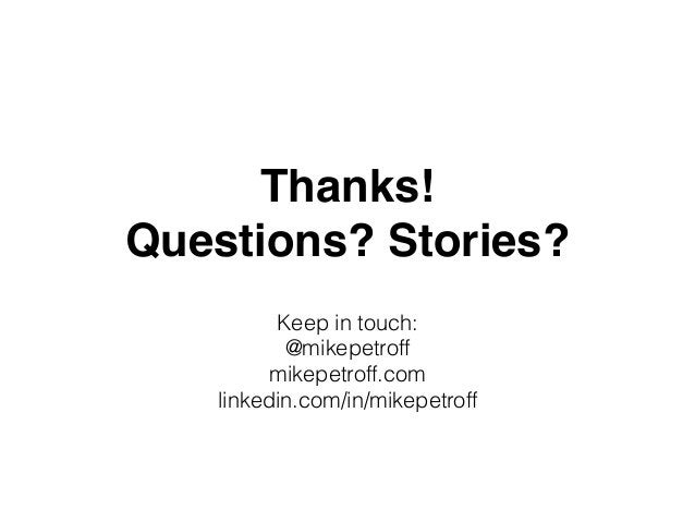 Thanks!! Questions? Stories? Keep in touch: @mikepetroff mikepetroff.com linkedin.com/in/mikepetroff