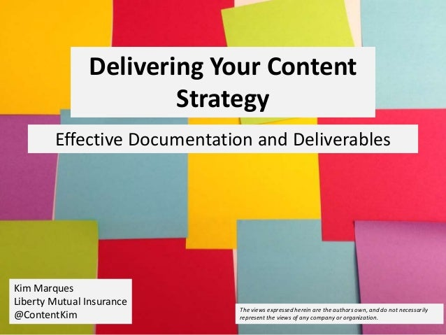 Delivering Your Content Strategy Effective Documentation and Deliverables Kim Marques Liberty Mutual Insurance @ContentKim...