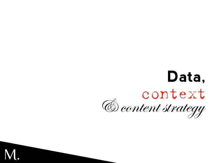 Data,            context     & content strategyM.