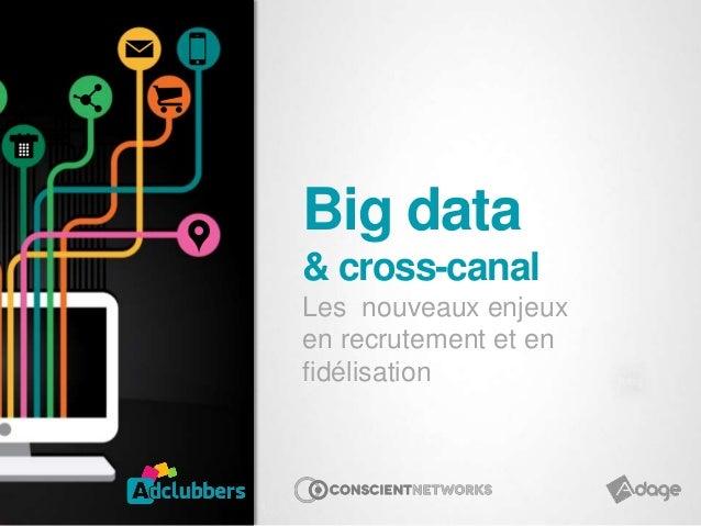 Big data& cross-canalLes nouveaux enjeuxen recrutement et enfidélisation