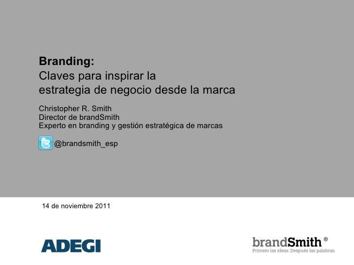 Branding:Claves para inspirar laestrategia de negocio desde la marcaChristopher R. SmithDirector de brandSmithExperto en b...