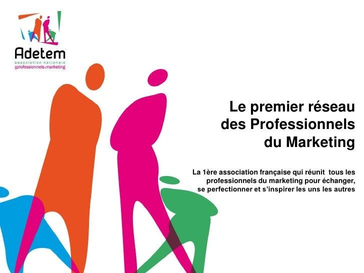 Le premier réseau        des Professionnels              du MarketingLa 1ère association française qui réunit tous les    ...