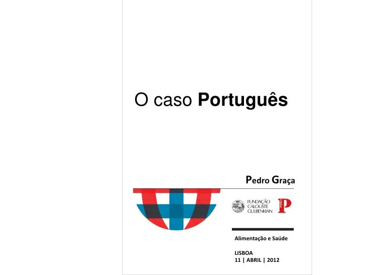 O caso Português              Pedro Graça          Alimentação e Saúde          LISBOA          11 | ABRIL | 2012