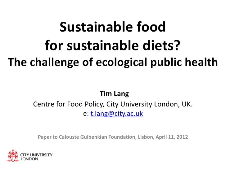 Sustainable food       for sustainable diets?The challenge of ecological public health                          Tim Lang  ...