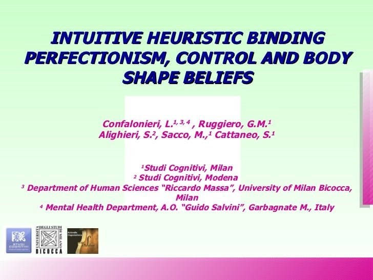 INTUITIVE HEURISTIC BINDING PERFECTIONISM, CONTROL AND BODY SHAPE BELIEFS Confalonieri, L. 1, 3, 4  , Ruggiero, G.M. 1 Ali...