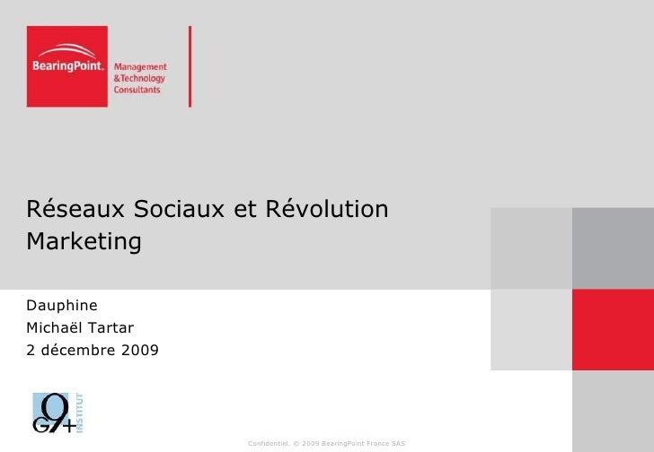 Réseaux Sociaux et Révolution Marketing<br />Dauphine<br />Michaël Tartar<br />2 décembre 2009<br />