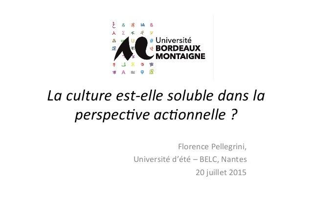 La  culture  est-‐elle  soluble  dans  la   perspec1ve  ac1onnelle  ?   Florence  Pellegrini,     ...