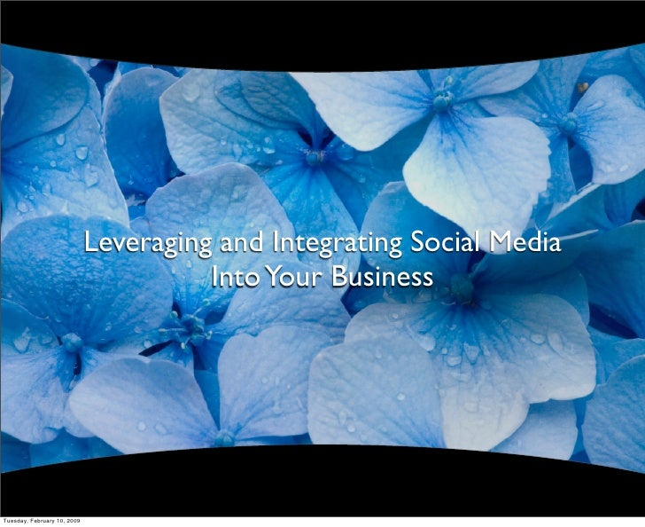 Leveraging and Integrating Social Media                                        Into Your Business     Tuesday, February 10...