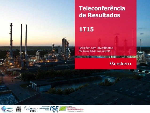 Teleconferência de Resultados 1T15 Relações com Investidores São Paulo, 08 de maio de 2015