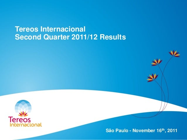 Tereos Internacional Second Quarter 2011/12 Results São Paulo - November 16th, 2011