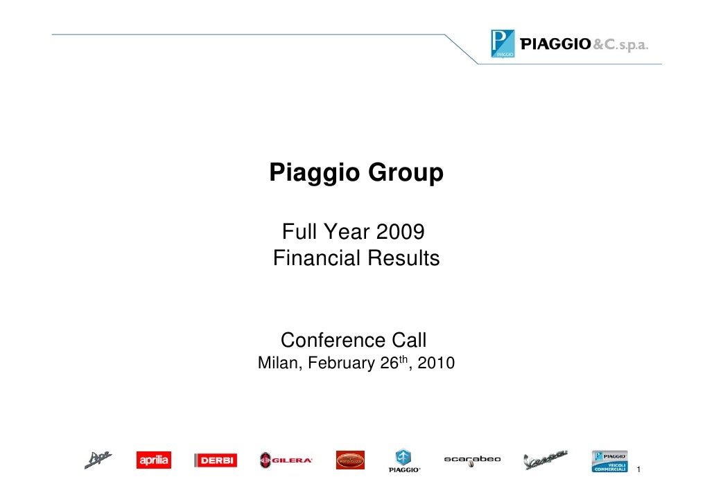 Piaggio Group    Full Year 2009  Financial Results      Conference Call Milan, February 26th, 2010                        ...