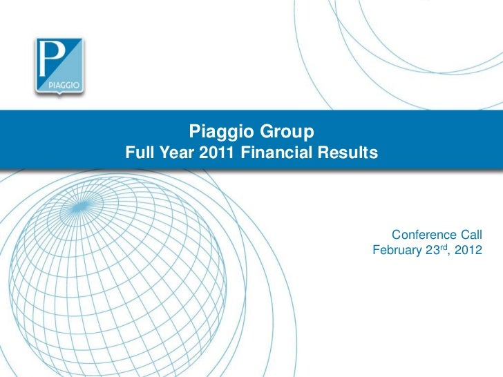 Piaggio GroupFull Year 2011 Financial Results                                  Conference Call                            ...