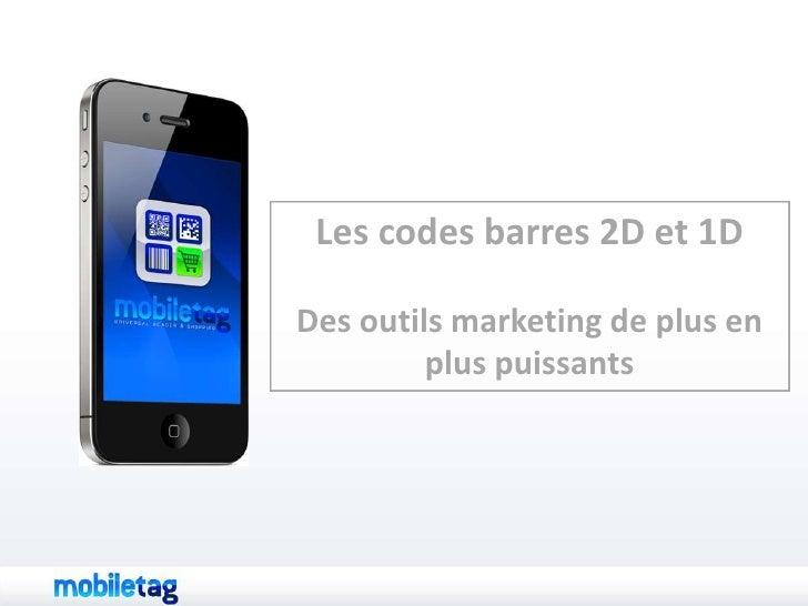 Les codes barres 2D et 1D <br />Des outils marketing de plus en plus puissants<br />