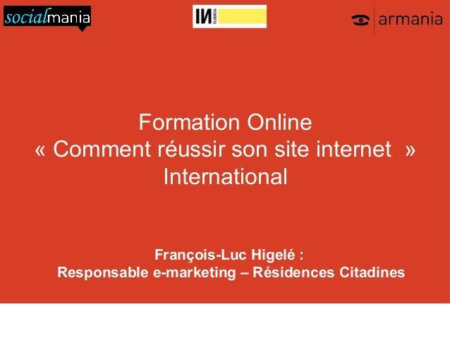 Formation Online« Comment réussir son site internet »           International              François-Luc Higelé :  Responsa...