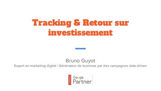 Bruno Guyot Expert en marketing digital | Générateur de business par des campagnes data-driven Tracking & Retour sur inves...