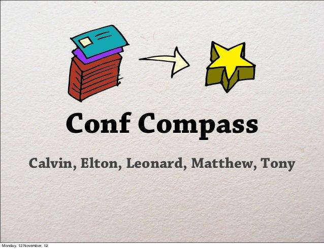 Conf Compass             Calvin, Elton, Leonard, Matthew, TonyMonday, 12 November, 12