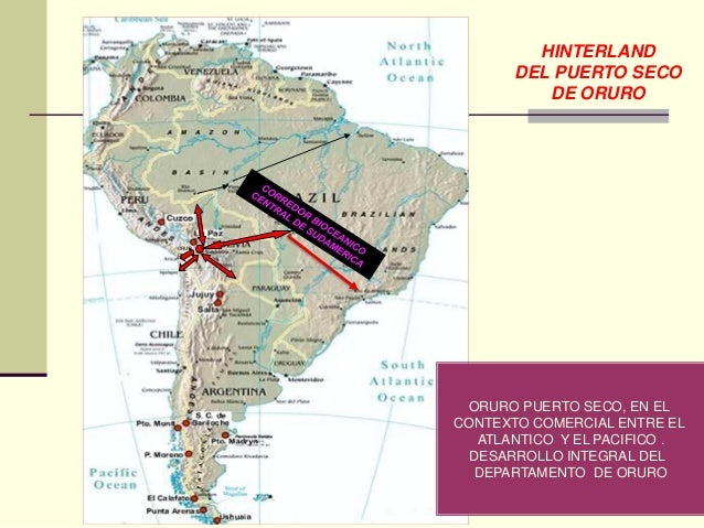 ORUROORURO PUERTO SECO, EN ELCONTEXTO COMERCIAL ENTRE ELATLANTICO Y EL PACIFICO .DESARROLLO INTEGRAL DELDEPARTAMENTO DE OR...