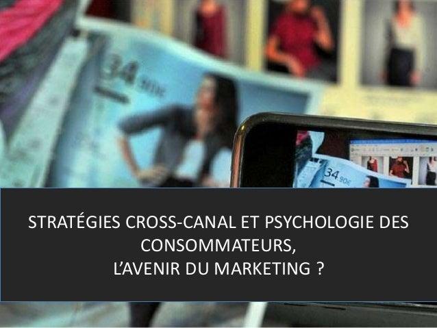STRATÉGIES CROSS-CANAL ET PSYCHOLOGIE DES CONSOMMATEURS, L'AVENIR DU MARKETING ?