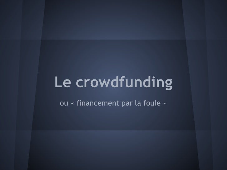 Le crowdfundingou « financement par la foule »