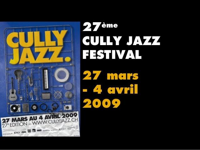 27ème CULLY JAZZ FESTIVAL 27 mars - 4 avril 2009
