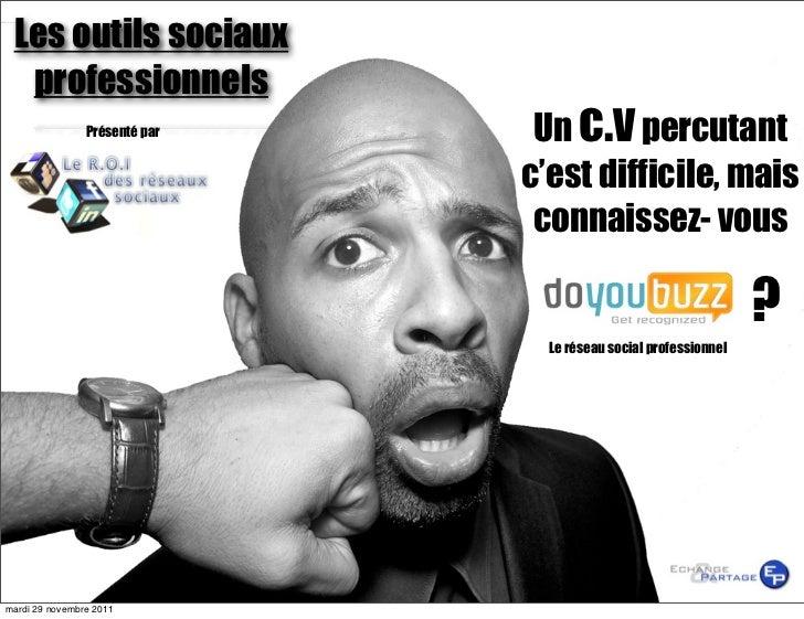 Les outils sociaux  professionnels                Présenté par    Un c.v percutant                               c'est dif...