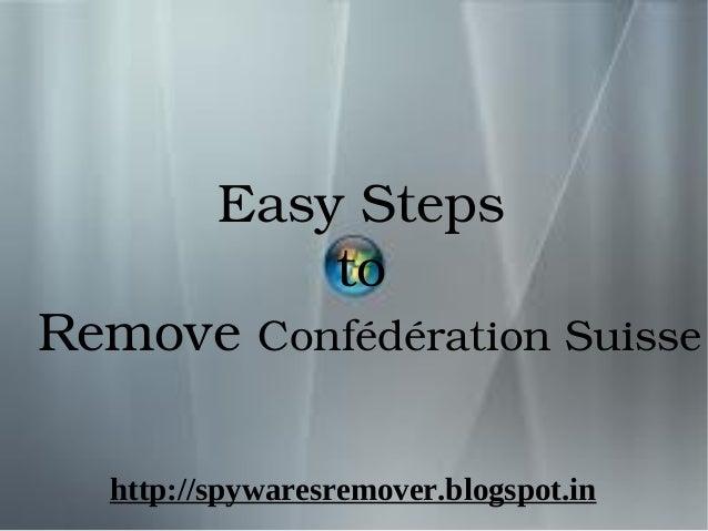 EasySteps          toRemoveConfédérationSuisse  http://spywaresremover.blogspot.in