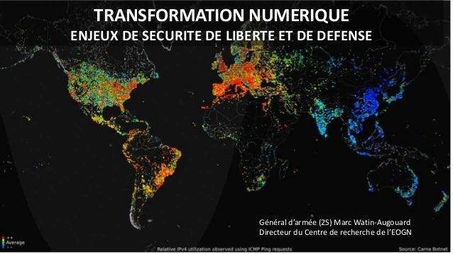 TRANSFORMATION NUMERIQUE ENJEUX DE SECURITE DE LIBERTE ET DE DEFENSE Général d'armée (2S) Marc Watin-Augouard Directeur du...
