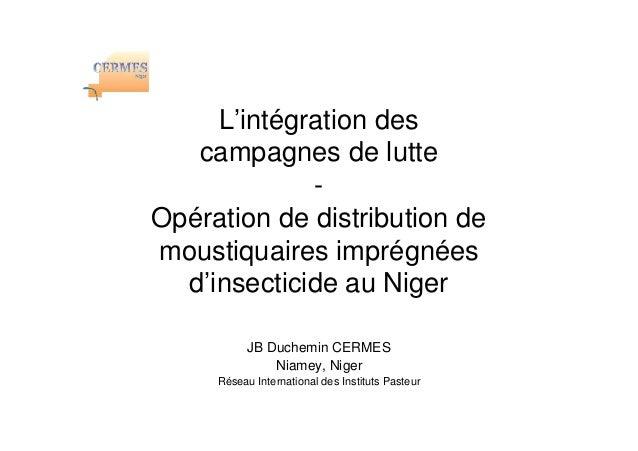 L'intégration des   campagnes de lutte             -Opération de distribution demoustiquaires imprégnées  d'insecticide au...