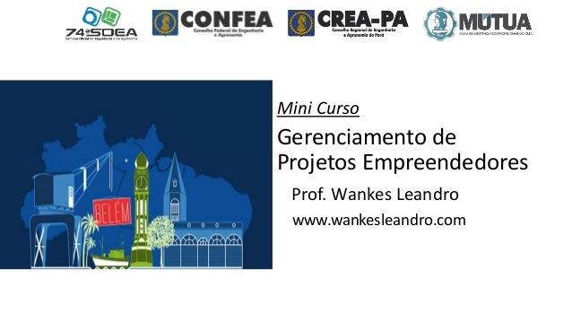 Mini Curso Gerenciamento de Projetos Empreendedores Prof. Wankes Leandro www.wankesleandro.com