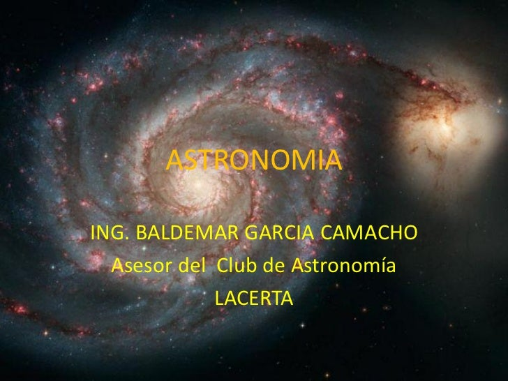 ASTRONOMIAING. BALDEMAR GARCIA CAMACHO  Asesor del Club de Astronomía             LACERTA