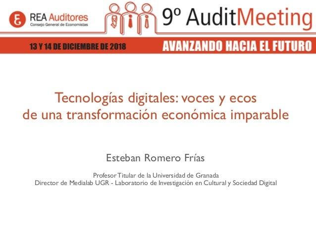 Tecnologías digitales: voces y ecos de una transformación económica imparable Esteban Romero Frías Profesor Titular de la ...